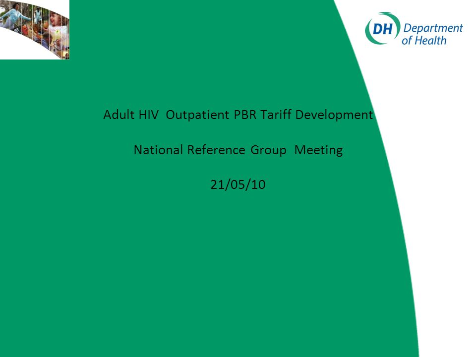 Adult HIV Outpatient PBR Tariff Development National Reference Group Meeting 21/05/10