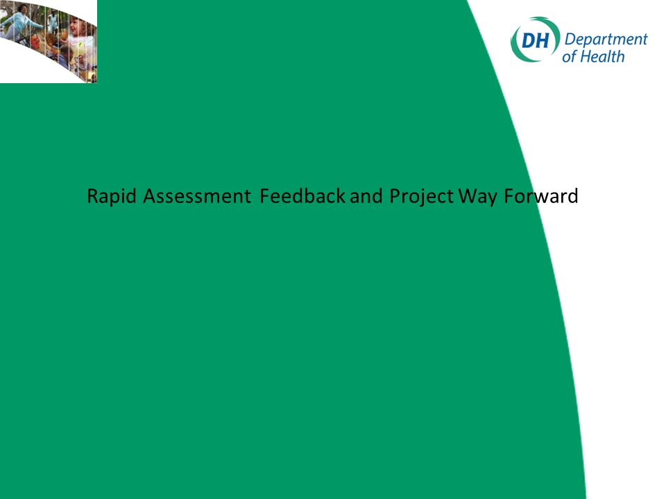 Rapid Assessment (in acknowledgment of lack of project management and leadership and potential project drift) PM and PL undertook a series on one to one and small group consultation on status of project and key issues with current NRG and other stakeholders Increased links to other regions and participated in SHA or network meetings to provide information on project and solicit key participants and contacts