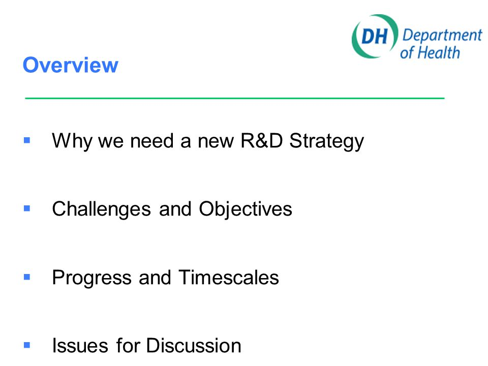 Overview  Why we need a new R&D Strategy  Challenges and Objectives  Progress and Timescales  Issues for Discussion