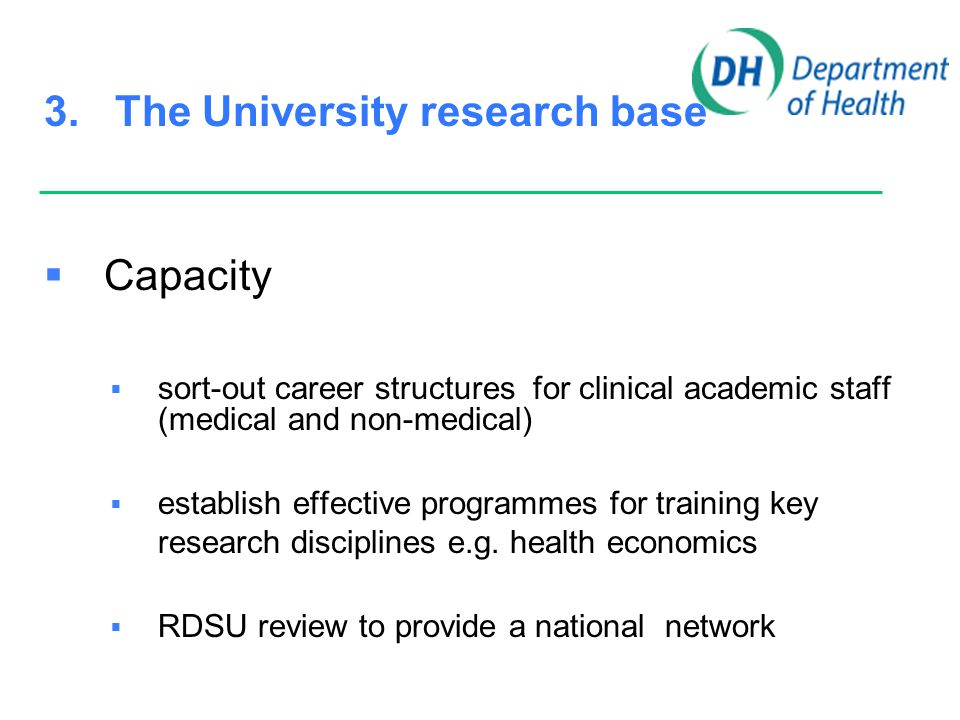 3. The University research base  Capacity  sort-out career structures for clinical academic staff (medical and non-medical)  establish effective pr