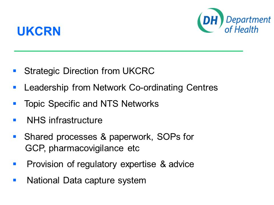 UKCRN  Strategic Direction from UKCRC  Leadership from Network Co-ordinating Centres  Topic Specific and NTS Networks  NHS infrastructure  Shared