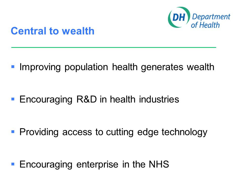 Central to wealth  Improving population health generates wealth  Encouraging R&D in health industries  Providing access to cutting edge technology