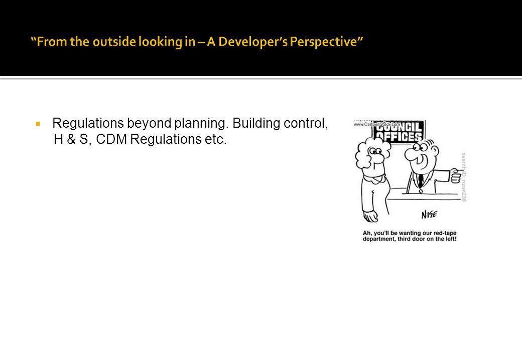  Regulations beyond planning. Building control, H & S, CDM Regulations etc.