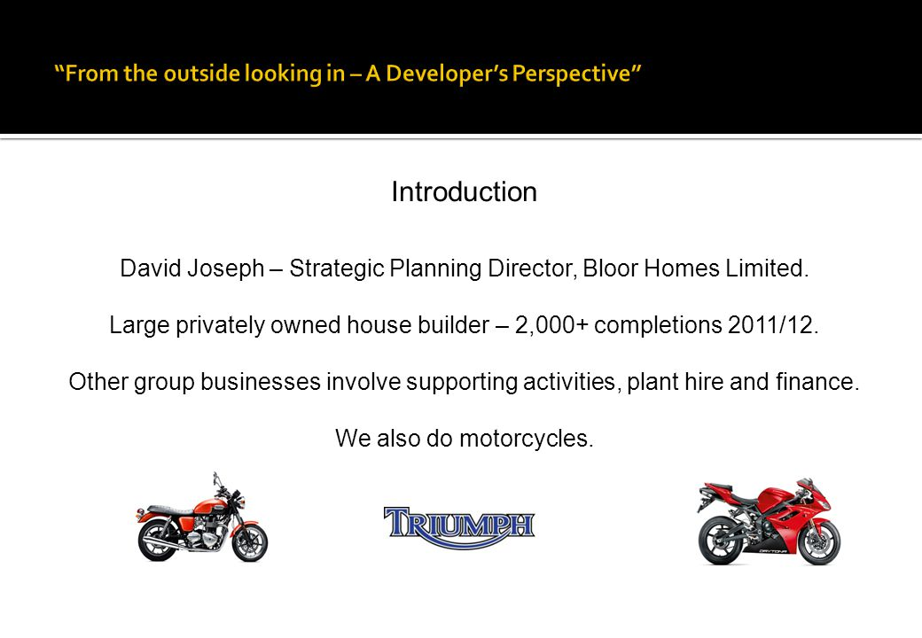 Introduction David Joseph – Strategic Planning Director, Bloor Homes Limited.