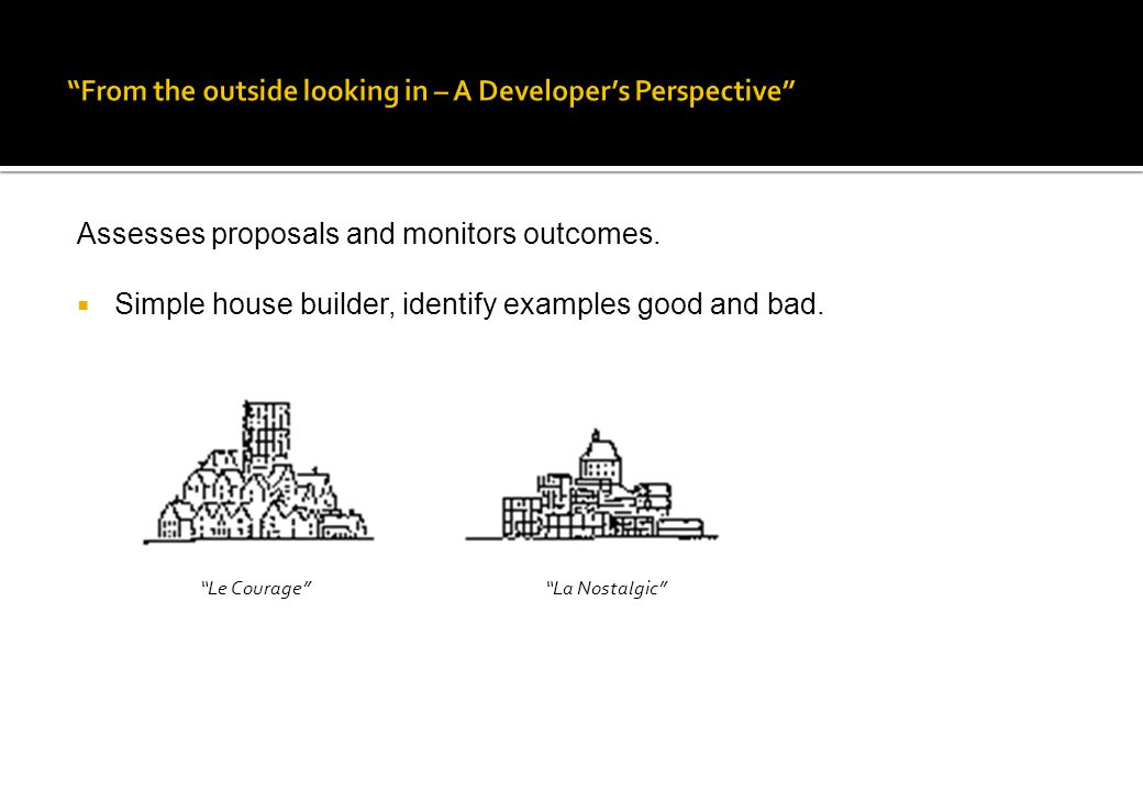 Assesses proposals and monitors outcomes.  Simple house builder, identify examples good and bad.