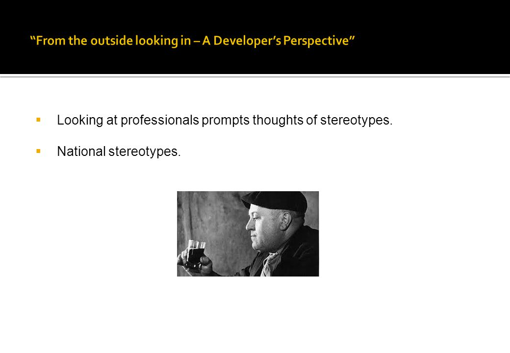  Looking at professionals prompts thoughts of stereotypes.  National stereotypes.