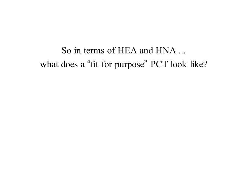 So in terms of HEA and HNA... what does a fit for purpose PCT look like