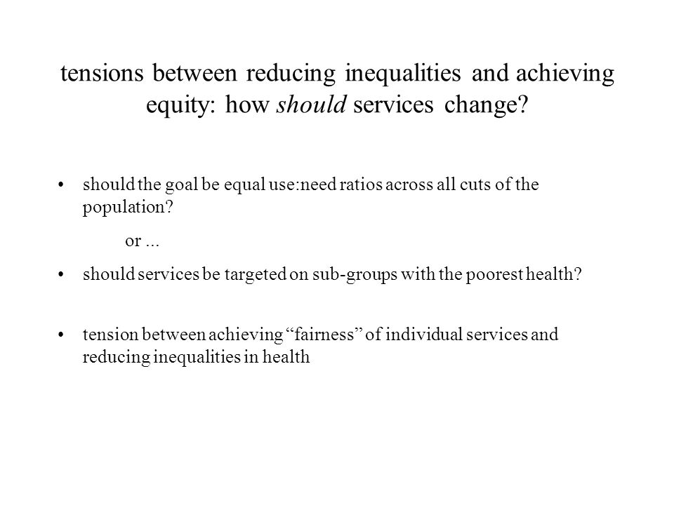 tensions between reducing inequalities and achieving equity: how should services change.