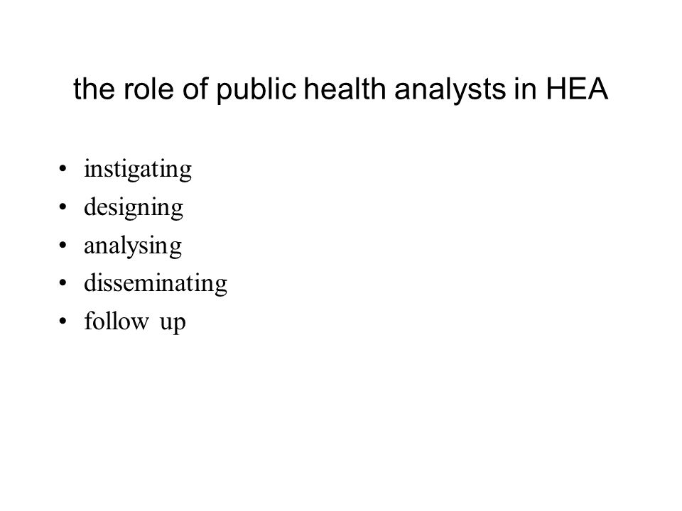 the role of public health analysts in HEA instigating designing analysing disseminating follow up