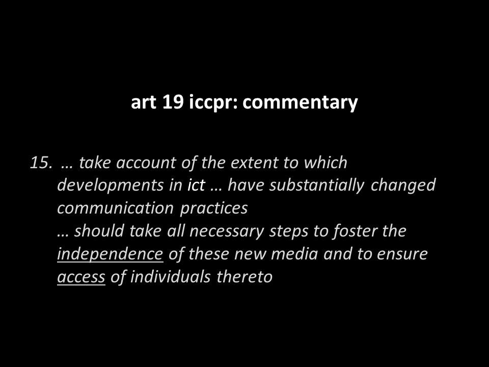 art 19 iccpr: commentary 15. … take account of the extent to which developments in ict … have substantially changed communication practices … should t