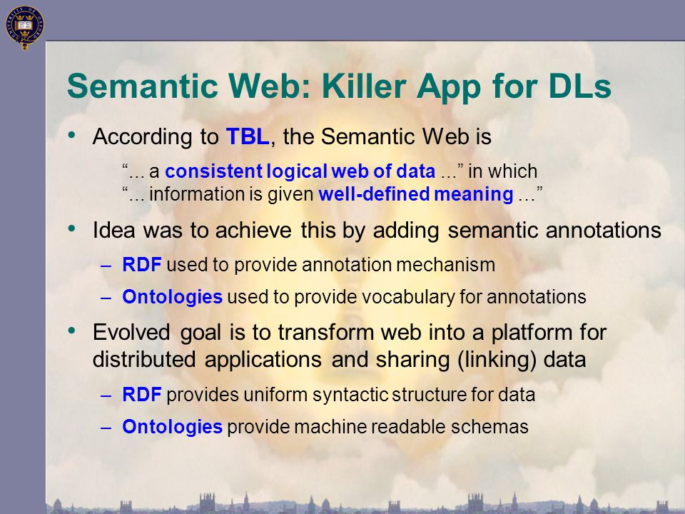 """Semantic Web: Killer App for DLs According to TBL, the Semantic Web is """"... a consistent logical web of data..."""" in which """"... information is given we"""