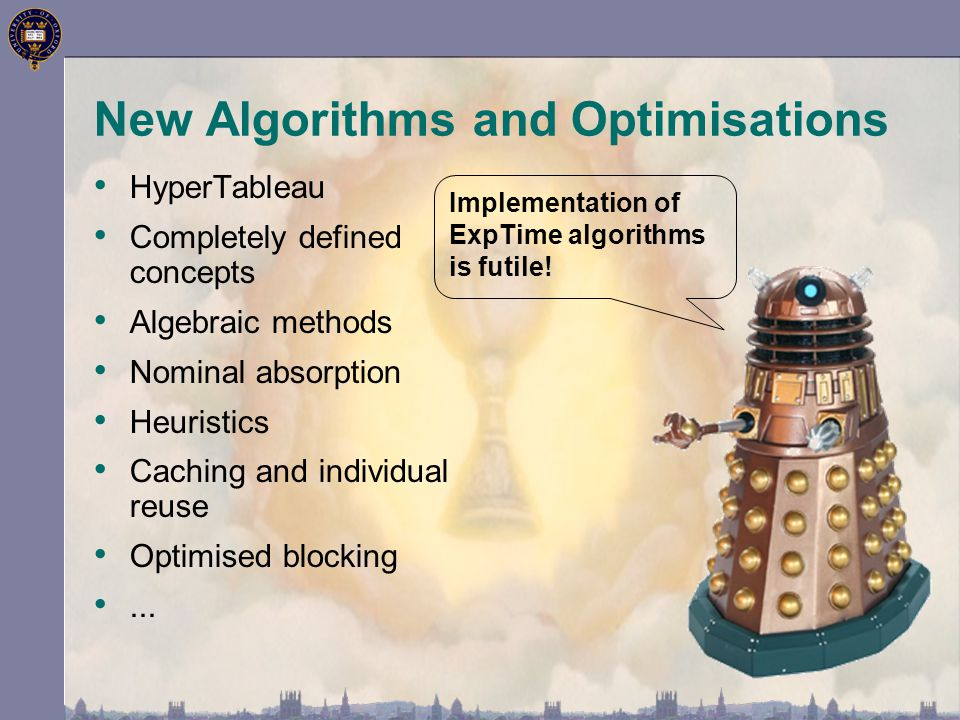 New Algorithms and Optimisations HyperTableau Completely defined concepts Algebraic methods Nominal absorption Heuristics Caching and individual reuse Optimised blocking...