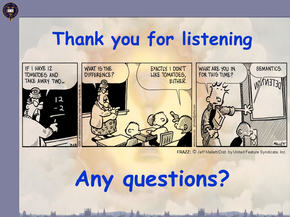 Thank you for listening Any questions? FRAZZ: © Jeff Mallett/Dist. by United Feature Syndicate, Inc.
