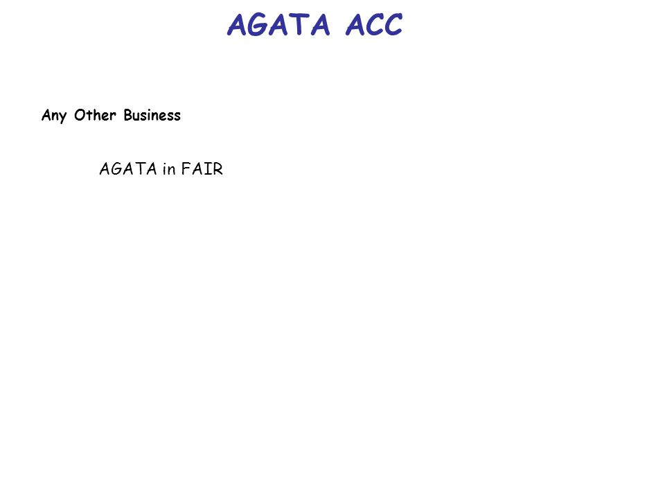 AGATA ACC Any Other Business AGATA in FAIR