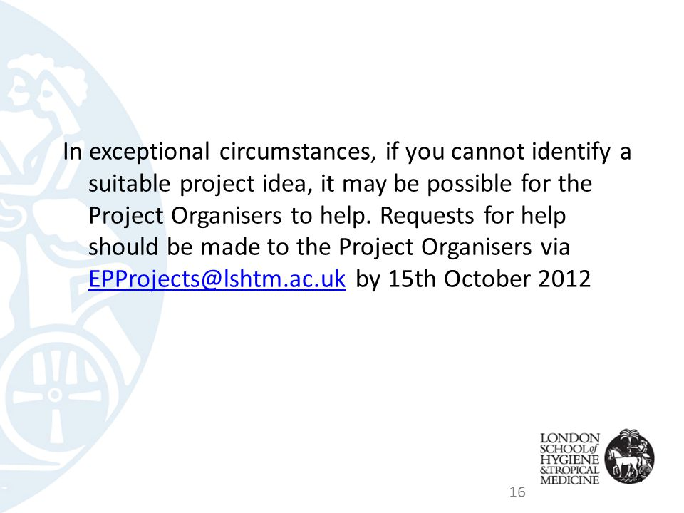 In exceptional circumstances, if you cannot identify a suitable project idea, it may be possible for the Project Organisers to help.
