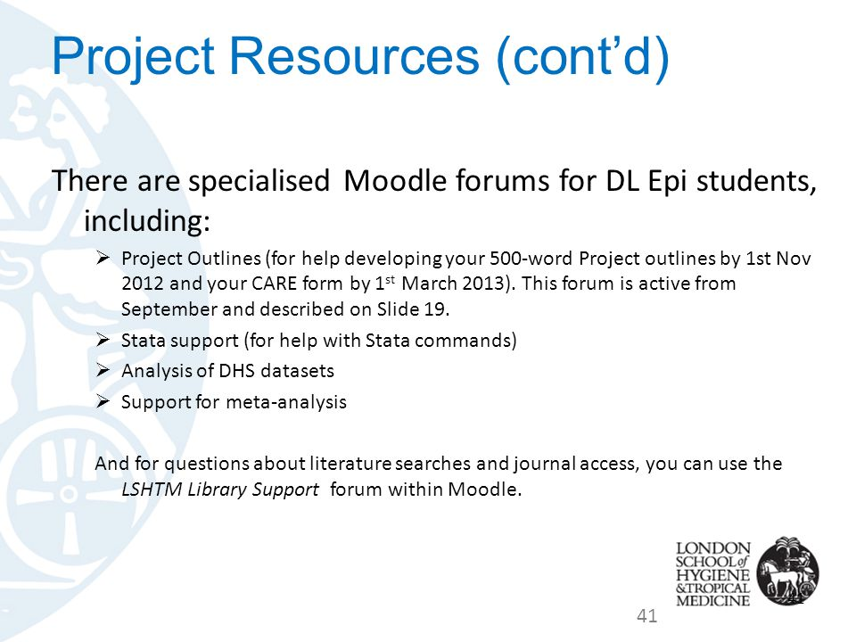There are specialised Moodle forums for DL Epi students, including:  Project Outlines (for help developing your 500-word Project outlines by 1st Nov 2012 and your CARE form by 1 st March 2013).