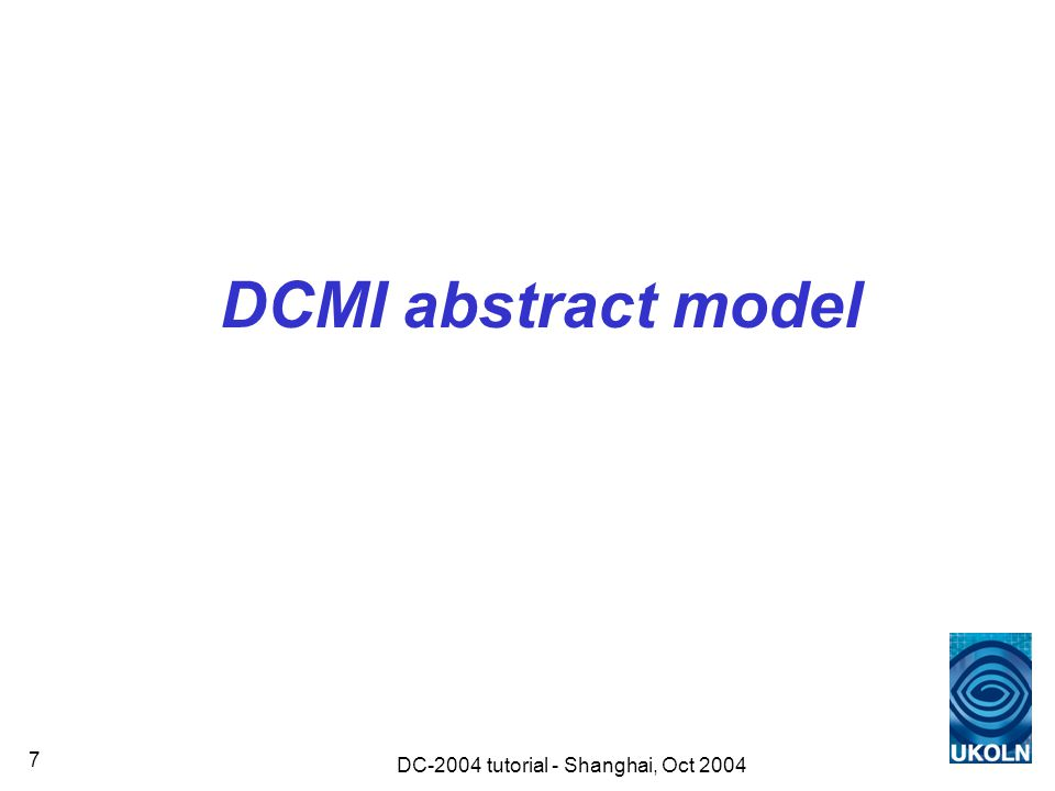 DC-2004 tutorial - Shanghai, Oct 2004 8 Why an abstract model.