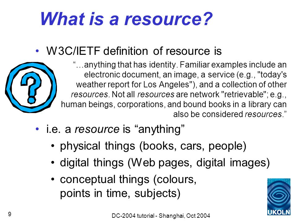DC-2004 tutorial - Shanghai, Oct 2004 9 What is a resource.
