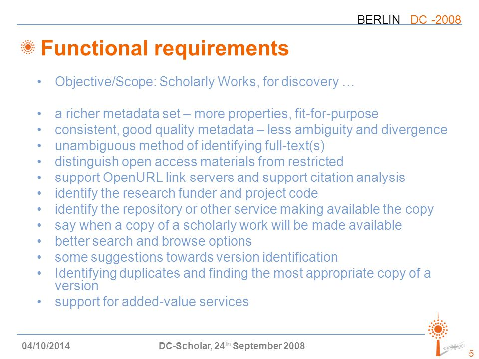 BERLIN DC -2008 Domain model A Domain model (also known as a data, application or entity-relationship model) to define the entities we need to describe, the relationships between them and the properties needed –domain models are not tied to any specific metadata vocabulary SWAP's is based on FRBR It defines entities and relationships (and attributes) these appear as metadata properties in the description set profile Because it is based on the Dublin Core Abstract Model we can group together descriptions of the different entities in our model into a description set for sharing as a metadata record