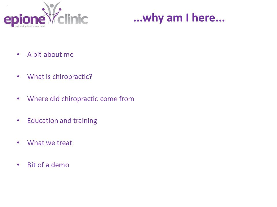 ...why am I here... A bit about me What is chiropractic.