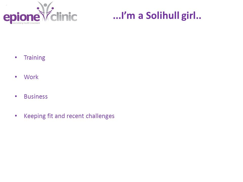 ...I'm a Solihull girl.. Training Work Business Keeping fit and recent challenges