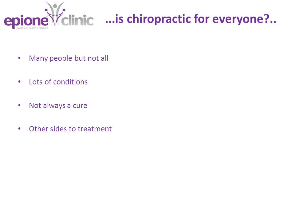 ...is chiropractic for everyone ..