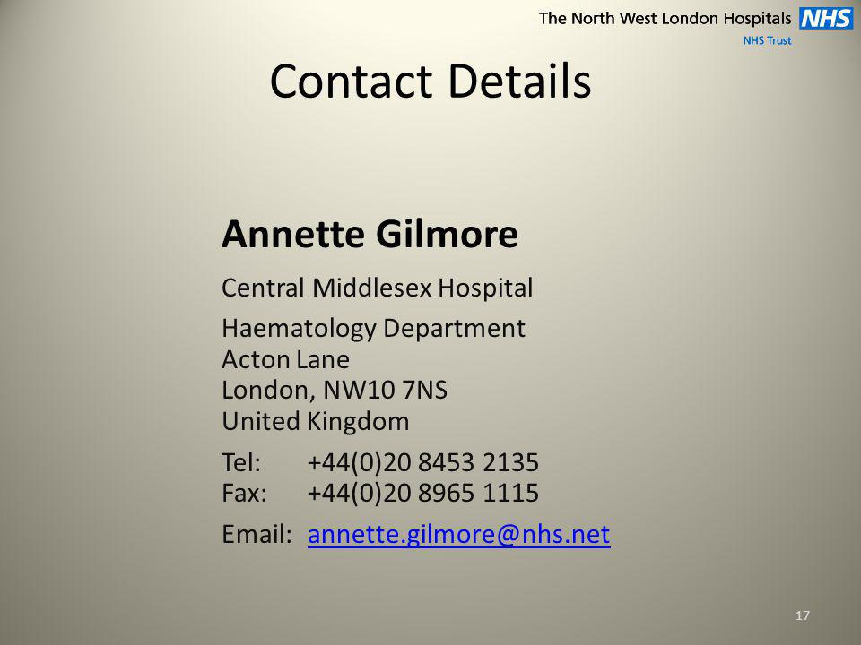 Contact Details Annette Gilmore Central Middlesex Hospital Haematology Department Acton Lane London, NW10 7NS United Kingdom Tel:+44(0) Fax:+44(0)