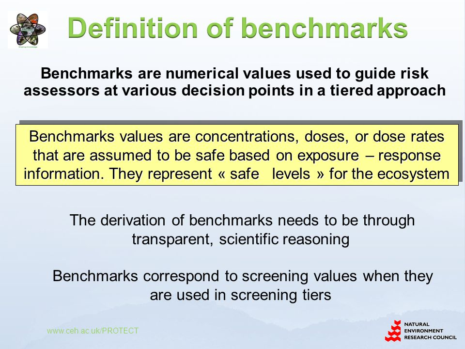 Benchmarks values are concentrations, doses, or dose rates that are assumed to be safe based on exposure – response information.