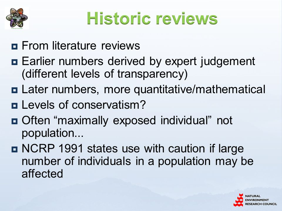  From literature reviews  Earlier numbers derived by expert judgement (different levels of transparency)  Later numbers, more quantitative/mathematical  Levels of conservatism.