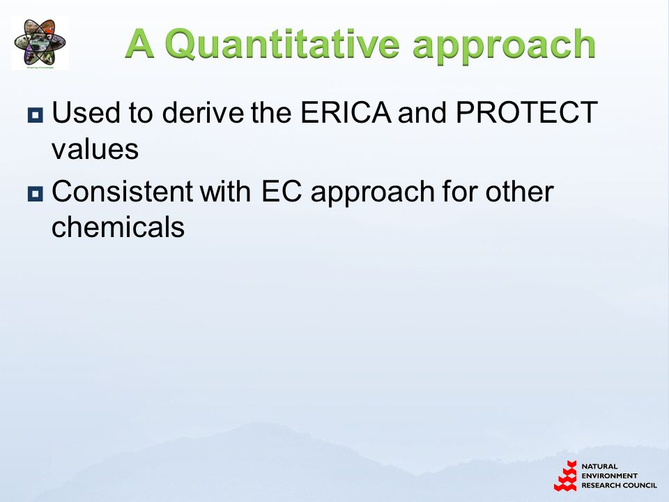  Used to derive the ERICA and PROTECT values  Consistent with EC approach for other chemicals