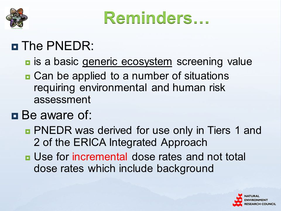  The PNEDR:  is a basic generic ecosystem screening value  Can be applied to a number of situations requiring environmental and human risk assessme