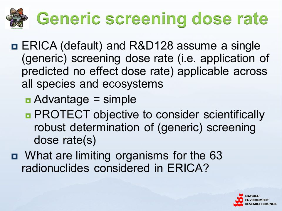  ERICA (default) and R&D128 assume a single (generic) screening dose rate (i.e.