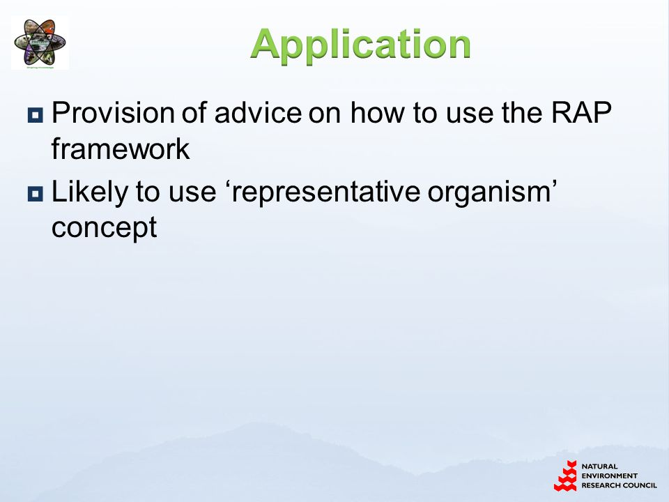  Provision of advice on how to use the RAP framework  Likely to use 'representative organism' concept