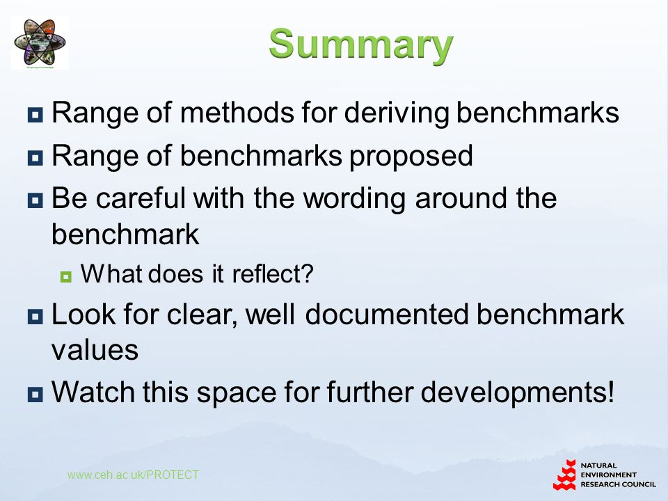  Range of methods for deriving benchmarks  Range of benchmarks proposed  Be careful with the wording around the benchmark  What does it reflect.