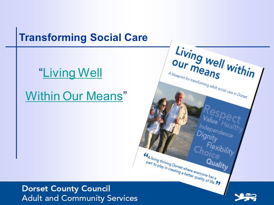 """Living WellLiving Well Within Our MeansWithin Our Means"" Transforming Social Care"