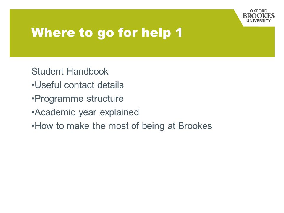 Where to go for help 1 Student Handbook Useful contact details Programme structure Academic year explained How to make the most of being at Brookes