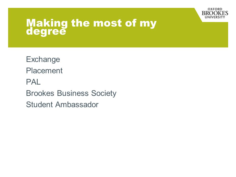 Making the most of my degree Exchange Placement PAL Brookes Business Society Student Ambassador