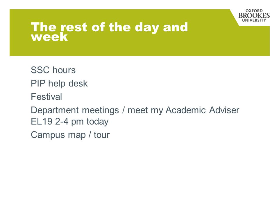 The rest of the day and week SSC hours PIP help desk Festival Department meetings / meet my Academic Adviser EL19 2-4 pm today Campus map / tour