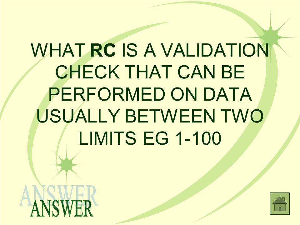 WHAT RC IS A VALIDATION CHECK THAT CAN BE PERFORMED ON DATA USUALLY BETWEEN TWO LIMITS EG 1-100