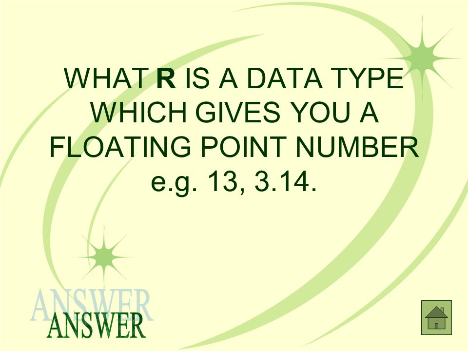 WHAT R IS A DATA TYPE WHICH GIVES YOU A FLOATING POINT NUMBER e.g. 13, 3.14.
