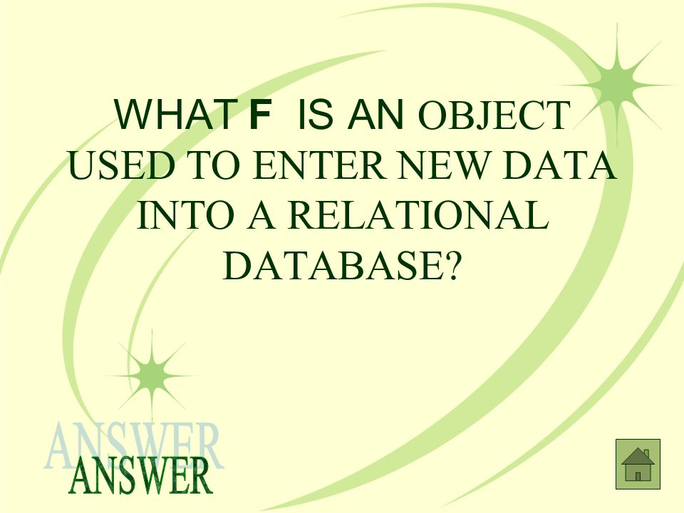 WHAT F IS AN OBJECT USED TO ENTER NEW DATA INTO A RELATIONAL DATABASE