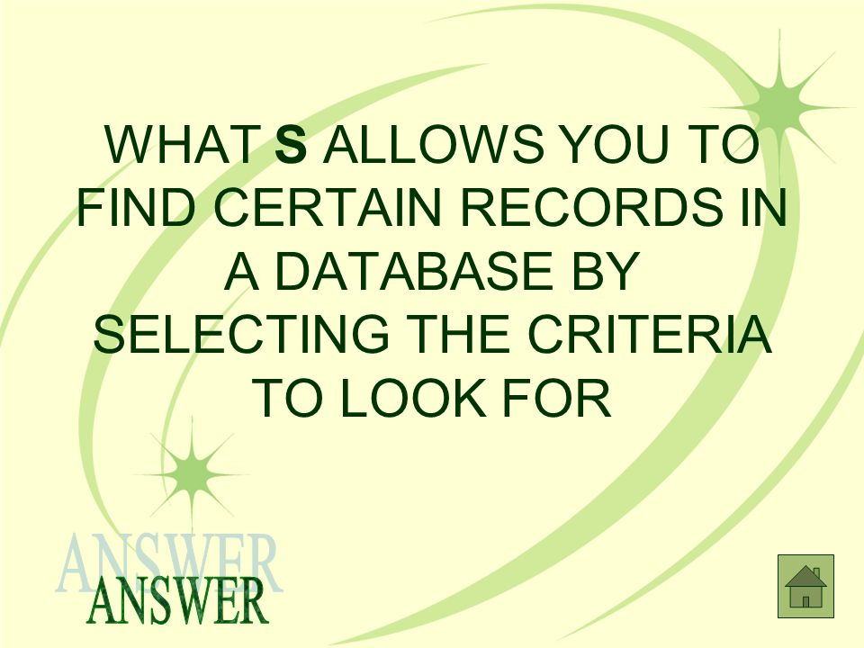 WHAT S ALLOWS YOU TO FIND CERTAIN RECORDS IN A DATABASE BY SELECTING THE CRITERIA TO LOOK FOR