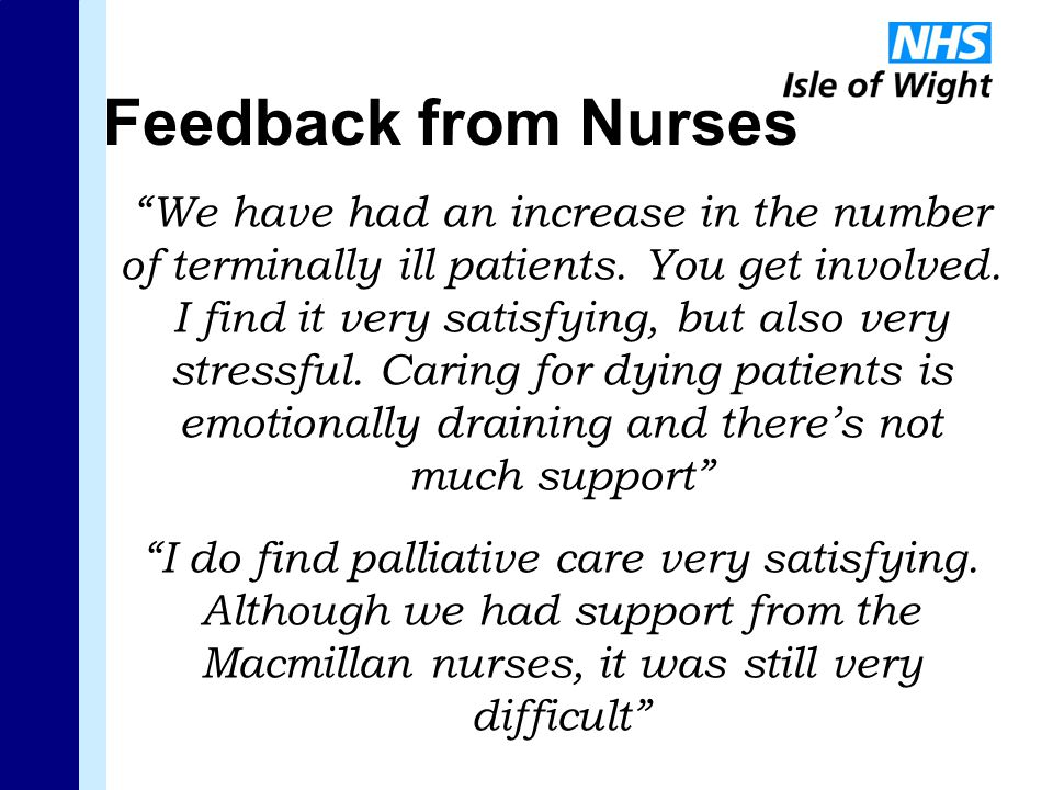Feedback from Nurses We have had an increase in the number of terminally ill patients.
