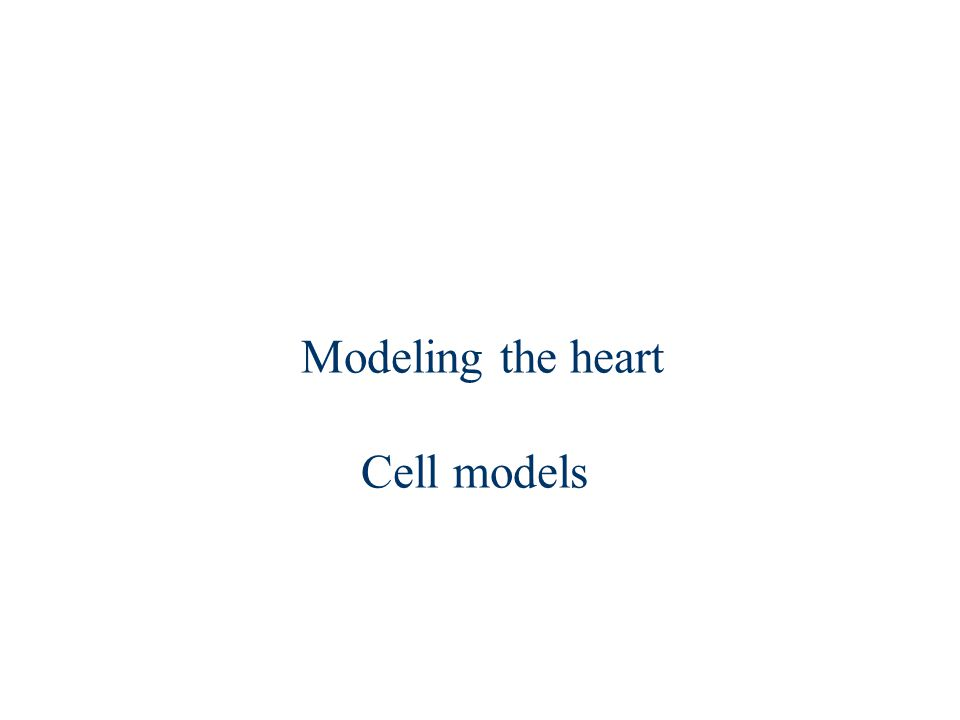 Modeling the heart Cell models