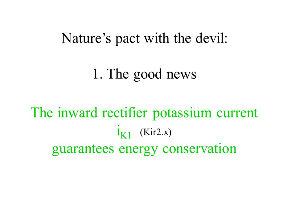 Nature's pact with the devil: 1. The good news The inward rectifier potassium current i K1 (Kir2.x) guarantees energy conservation