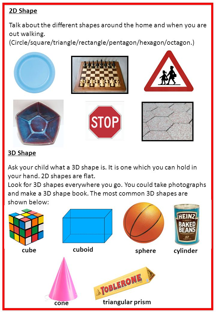 2D Shape Talk about the different shapes around the home and when you are out walking. (Circle/square/triangle/rectangle/pentagon/hexagon/octagon.) cu