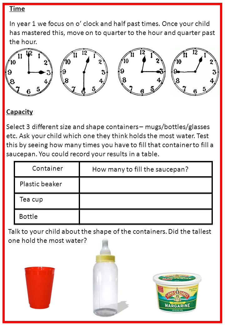 Time In year 1 we focus on o' clock and half past times. Once your child has mastered this, move on to quarter to the hour and quarter past the hour.