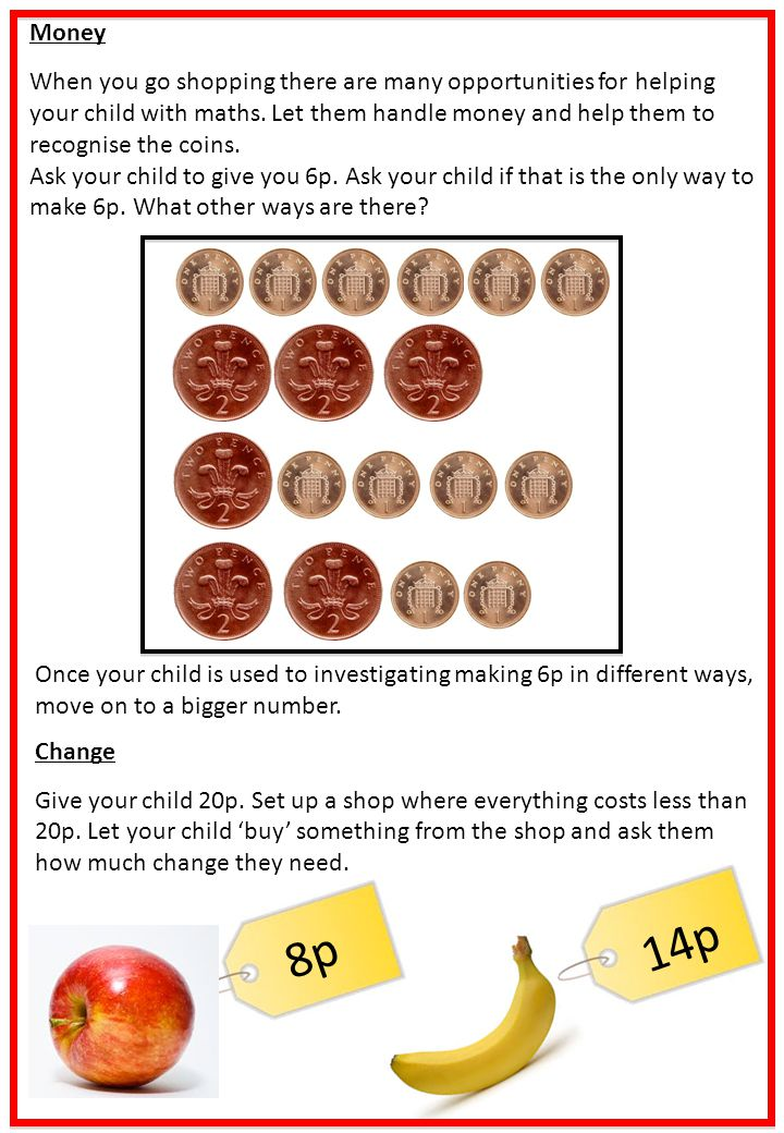 14p Money When you go shopping there are many opportunities for helping your child with maths. Let them handle money and help them to recognise the co