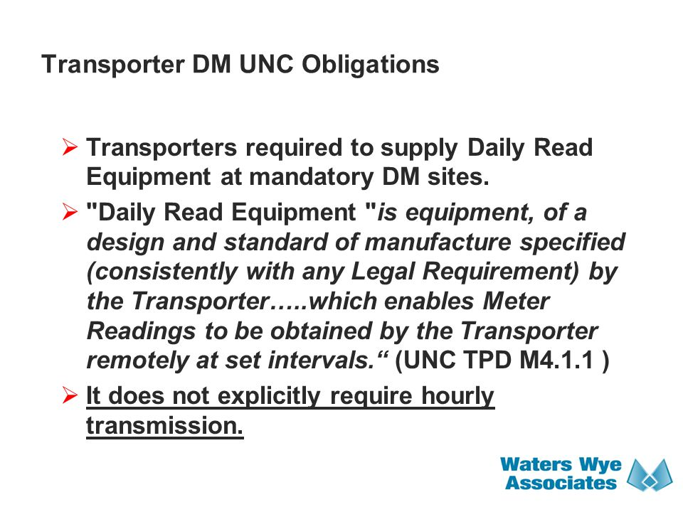 Transporter DM UNC Obligations  Transporters required to supply Daily Read Equipment at mandatory DM sites. 