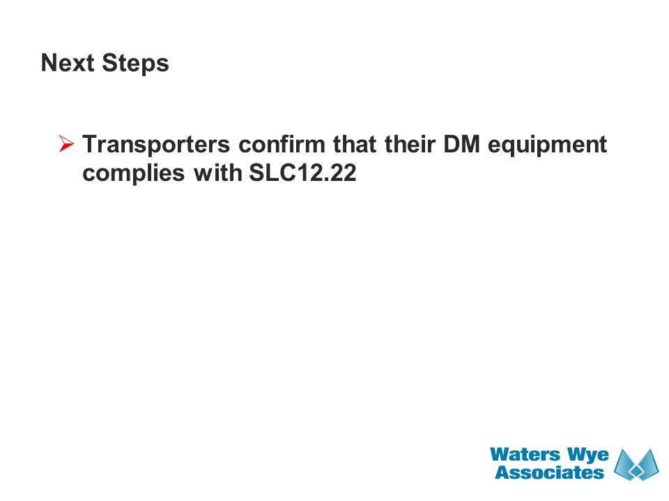 Next Steps  Transporters confirm that their DM equipment complies with SLC12.22